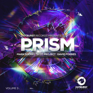 Mark Sherry, David Forbes & Scot Project - Outburst presents Prism Volume 3